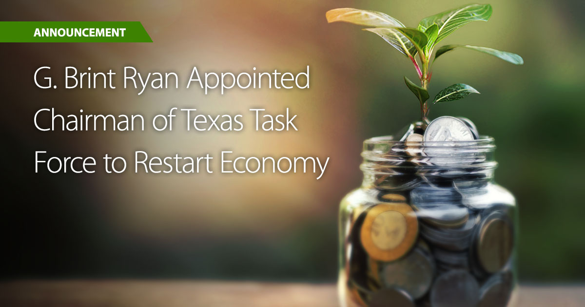 George Brint Ryan Appointed Chairman of Texas Task Force to Restart Economy